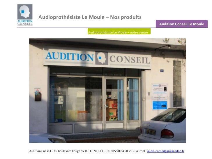 Audioprothésiste Le Moule– Nos produits <br />Audition Conseil Le Moule<br />Audioprothésiste Le Moule– notre centre<br />...