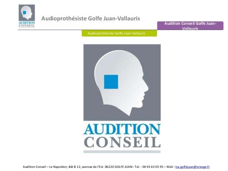 Audioprothésiste Golfe Juan-Vallauris<br />Audition Conseil Golfe Juan-Vallauris<br />Audioprothésiste Golfe Juan-Vallauri...