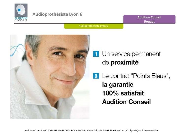 Audioprothésiste Lyon 6 <br />Audition Conseil <br />Rouqet<br />Audioprothésiste Lyon 6   <br />Audition Conseil –60 AVEN...
