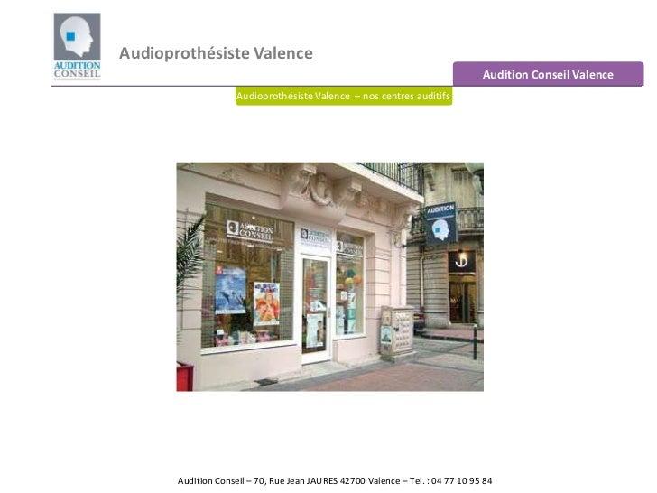 Audioprothésiste Valence<br />Audition Conseil Valence<br />Audioprothésiste Valence  – nos centres auditifs<br />Audition...