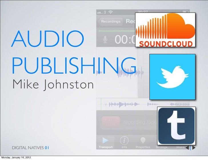 AUDIO       PUBLISHING        Mike Johnston        DIGITAL NATIVES 01Monday, January 16, 2012