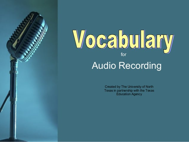 for Audio Recording Created by The University of North Texas in partnership with the Texas Education Agency