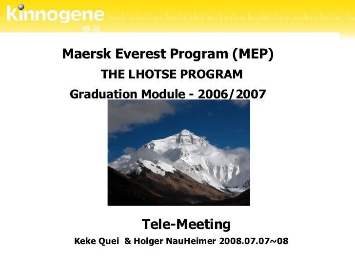 Maersk Everest Program (MEP)    THE LHOTSE PROGRAM  Graduation Module - 2006/2007  Keke Quei  & Holger NauHeimer 2008.07.0...