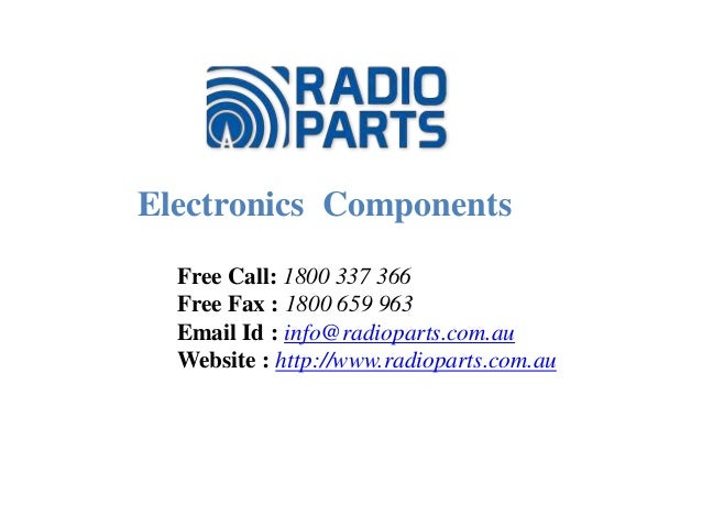 Electronics Components Free Call: 1800 337 366 Free Fax : 1800 659 963 Email Id : info@radioparts.com.au Website : http://...