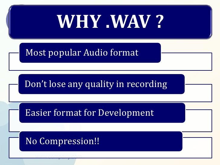 WHY .WAV ?Most popular Audio formatDon't lose any quality in recordingEasier format for DevelopmentNo Compression!!  www.c...