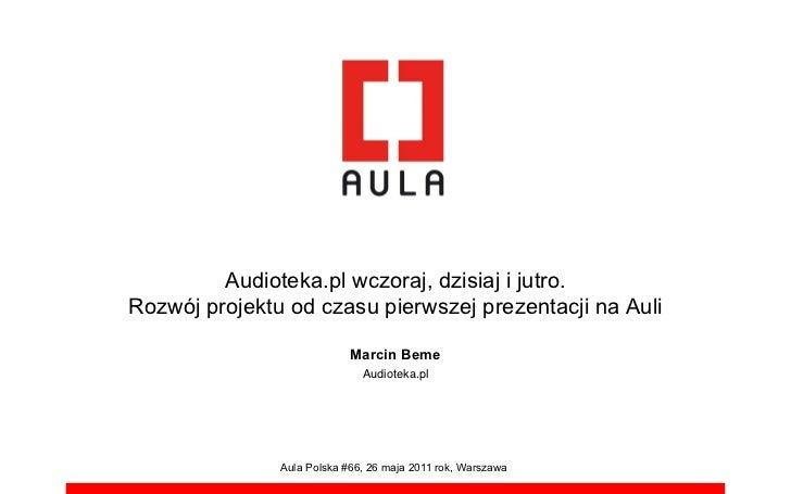 Audioteka.pl wczoraj, dzisiaj i jutro.Rozwój projektu od czasu pierwszej prezentacji na Auli                            Ma...