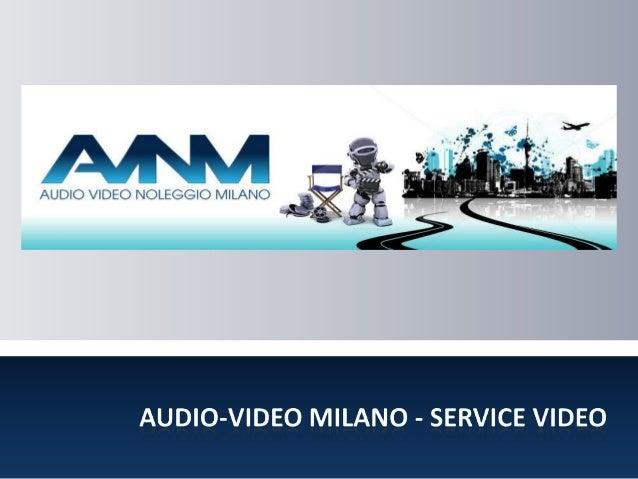AUDIO-VIDEO MILANO - SERVICE VIDEO  Per le vostre produzioni audio video forniamo personale tecnico qualificato come regis...