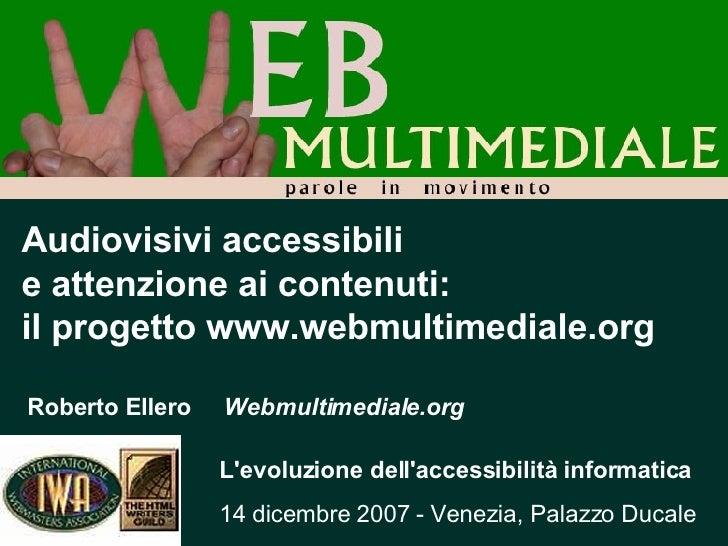 Audiovisivi accessibili  e attenzione ai contenuti: il progetto www.webmultimediale.org Roberto Ellero  Webmultimediale.or...