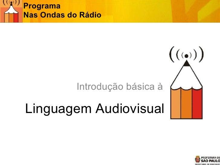 Linguagem Audiovisual Introdução básica à Programa  Nas Ondas do Rádio