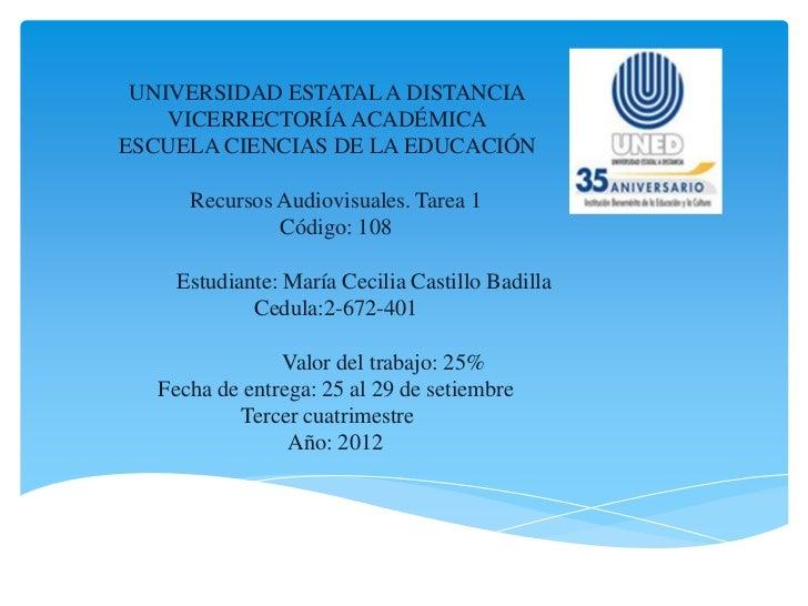UNIVERSIDAD ESTATAL A DISTANCIA    VICERRECTORÍA ACADÉMICAESCUELA CIENCIAS DE LA EDUCACIÓN      Recursos Audiovisuales. Ta...