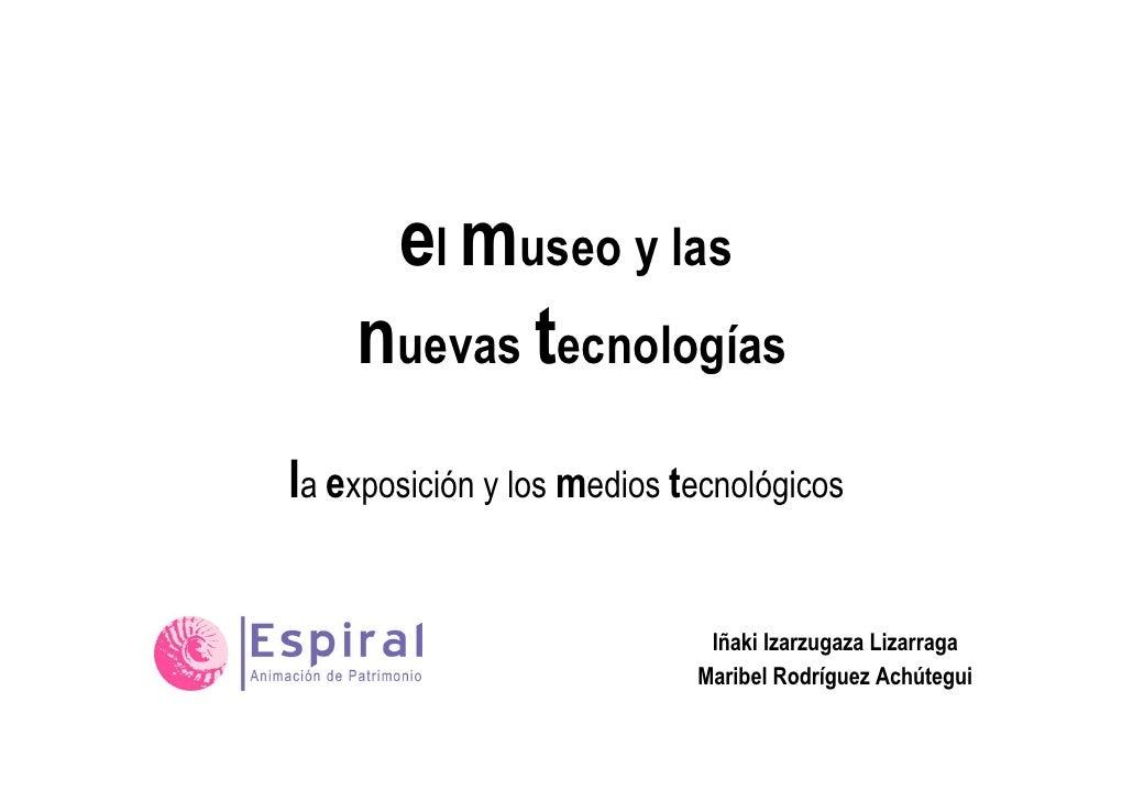 el museo y las    nuevas tecnologíasla exposición y los medios tecnológicos                             Iñaki Izarzugaza L...