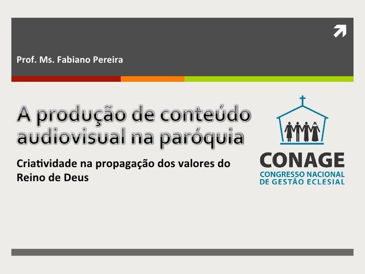 ì Prof. Ms. Fabiano Pereira Cria%vidade na propagação dos valores do  Reino de Deus