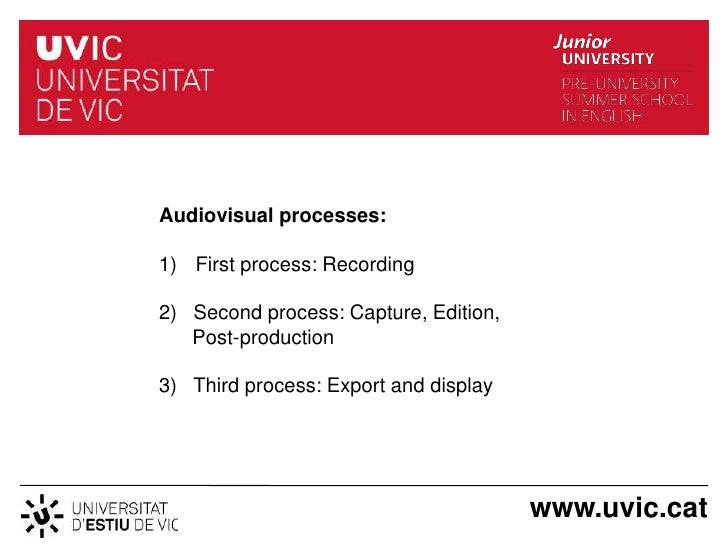 Audiovisual processes:1) First process: Recording2) Second process: Capture, Edition,   Post-production3) Third process: E...