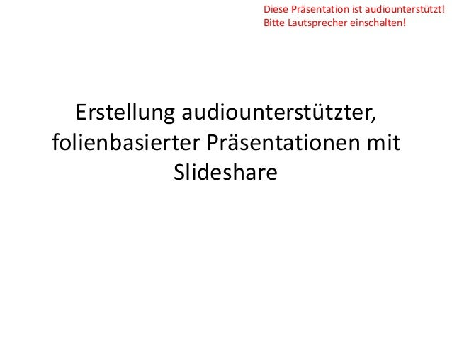 Diese Präsentation ist audiounterstützt!                    Bitte Lautsprecher einschalten!   Erstellung audiounterstützte...