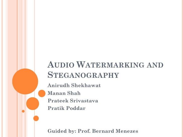 AUDIO WATERMARKING AND STEGANOGRAPHY Anirudh Shekhawat Manan Shah Prateek Srivastava Pratik Poddar    Guided by: Prof. Ber...