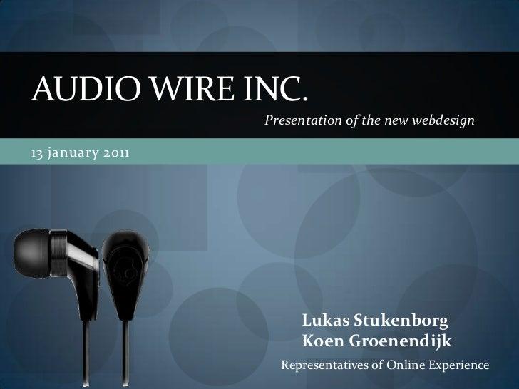 AUDIO WIRE INC.                  Presentation of the new webdesign13 january 2011                       Lukas Stukenborg  ...