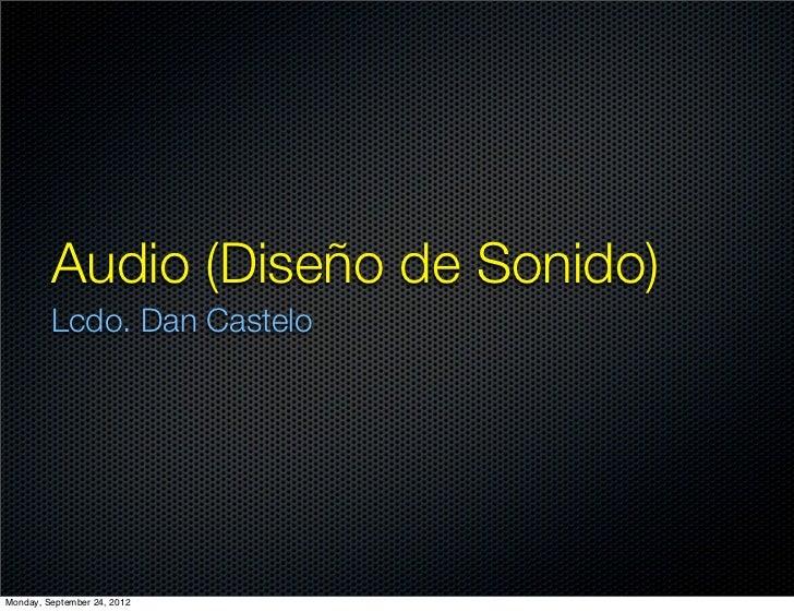 Audio (Diseño de Sonido)         Lcdo. Dan CasteloMonday, September 24, 2012