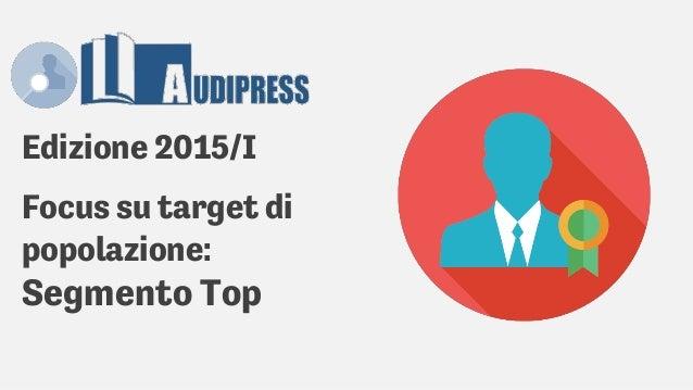 Edizione 2015/I Focus su target di popolazione: Segmento Top