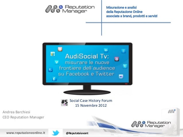 Social Case History Forum                                 15 Novembre 2012Andrea BarchiesiCEO Reputation Manager www.reput...