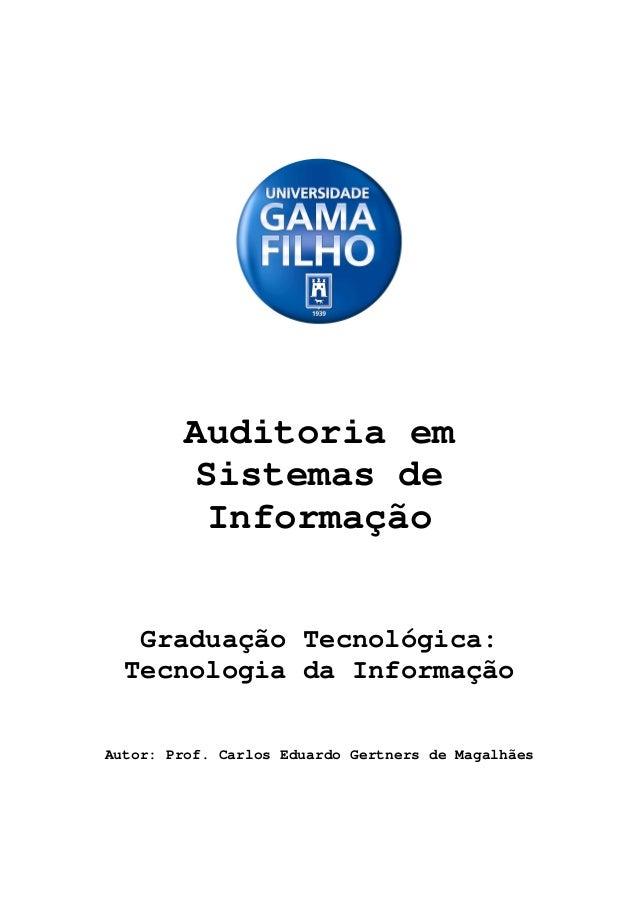 Auditoria em Sistemas de Informação Graduação Tecnológica: Tecnologia da Informação Autor: Prof. Carlos Eduardo Gertners d...