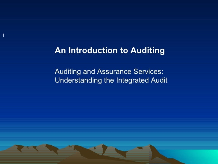 1    An Introduction to Auditing    Auditing and Assurance Services:    Understanding the Integrated Audit