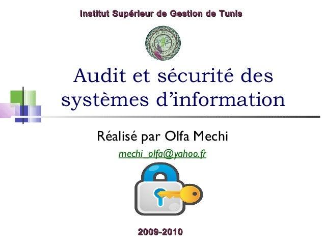 Institut Supérieur de Gestion de Tunis  Audit et sécurité des systèmes d'information Réalisé par Olfa Mechi mechi_olfa@yah...