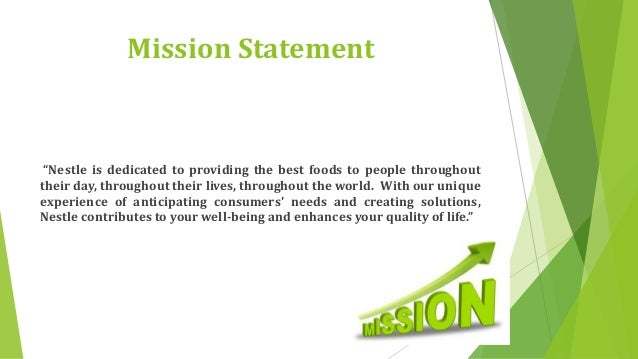 nestle vision n mission Nestle's mission statement: nestle is the world's leadingnutrition vision mission statement for nestle vision statement: good food, good life mission.