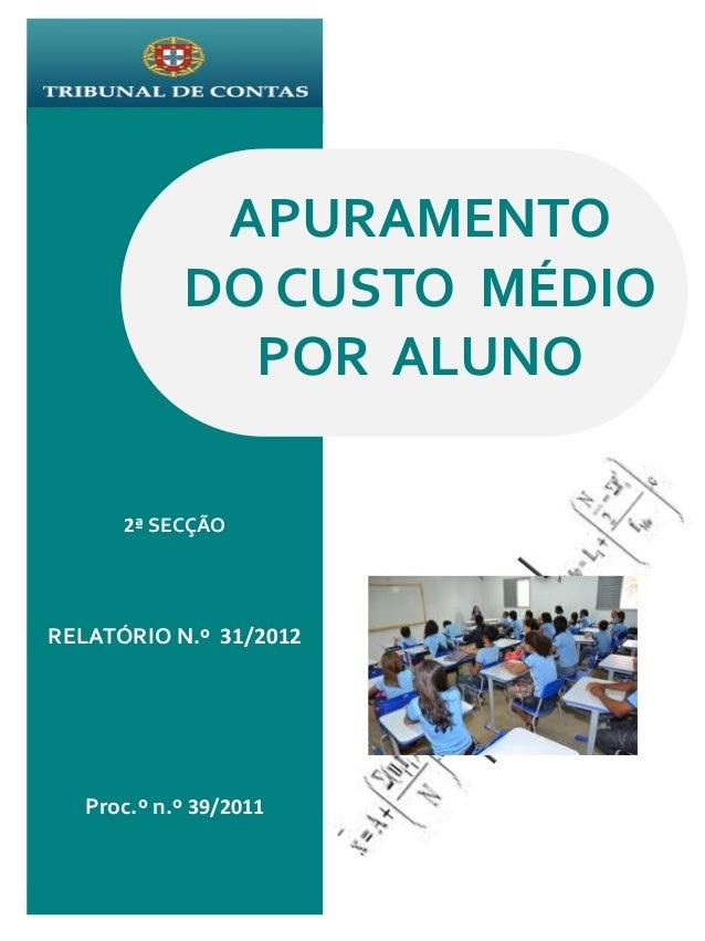 APURAMENTO DO CUSTO MÉDIO POR ALUNO 2ª SECÇÃO  RELATÓRIO N.º 31/2012  Proc.º n.º 39/2011