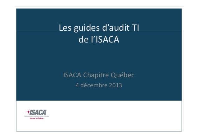 Les guides d'audit TI de l'ISACA  ISACA Chapitre Québec 4 décembre 2013