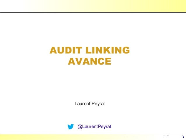 Laurent Peyrat - septembre 2013 - http://www.peyrat.fr AUDIT LINKING AVANCE Laurent Peyrat @LaurentPeyrat