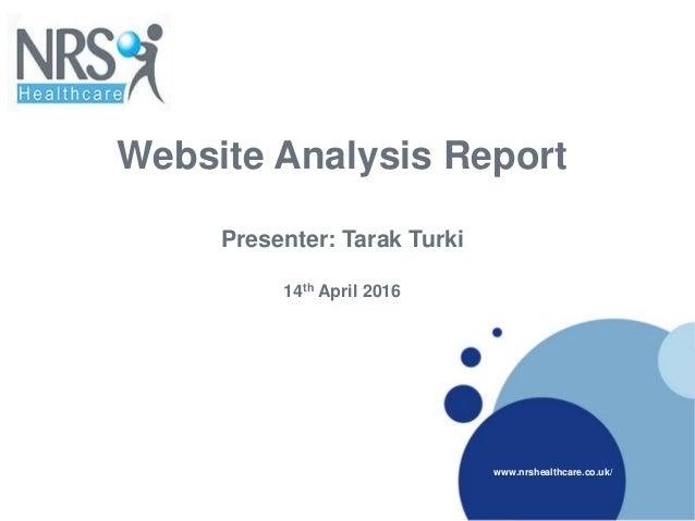 Website Analysis Report Presenter: Tarak Turki 14th April 2016 www.nrshealthcare.co.uk/
