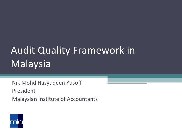 Audit Quality Framework in Malaysia Nik Mohd Hasyudeen Yusoff President Malaysian Institute of Accountants