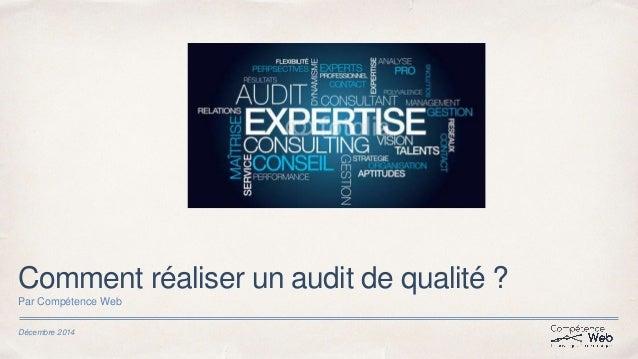 Comment réaliser un audit de qualité ?  Par Compétence Web  Décembre 2014
