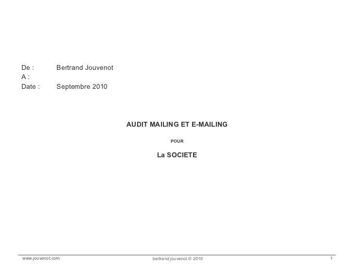 <ul><li>De : Bertrand Jouvenot </li></ul><ul><li>A : </li></ul><ul><li>Date : Septembre 2010 </li></ul><ul><li>AUDIT MAILI...