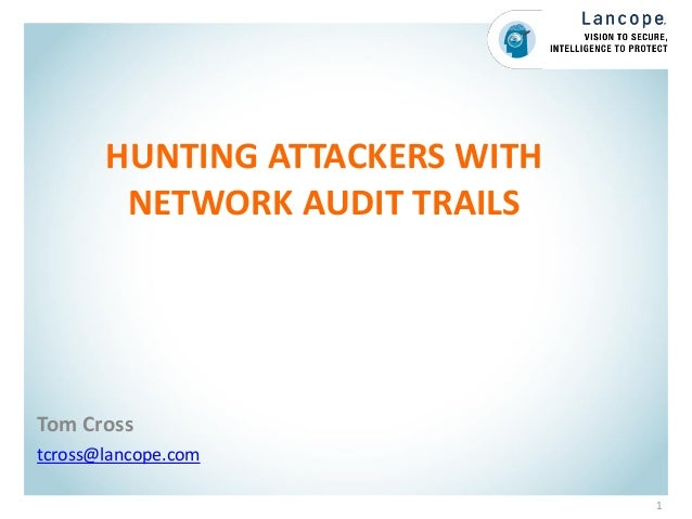 HUNTING ATTACKERS WITH NETWORK AUDIT TRAILS Tom Cross tcross@lancope.com 1
