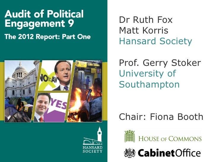 Dr Ruth FoxMatt KorrisHansard SocietyProf. Gerry StokerUniversity ofSouthamptonChair: Fiona Booth
