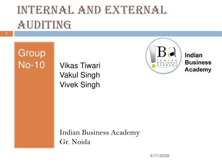 Internal And External     Auditing 1         Group     No-10   Vikas Tiwari             Vakul Singh             Vivek Sing...