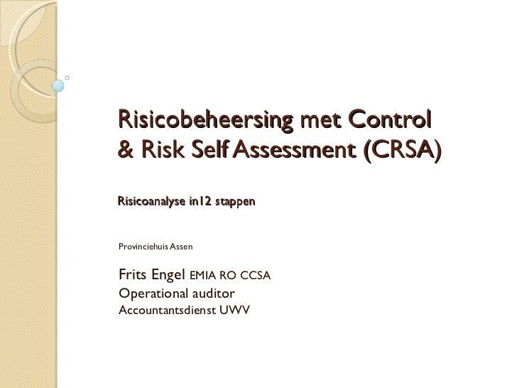 Risicobeheersing met Control & Risk Self Assessment (CRSA) Risicoanalyse in12 stappen Provinciehuis Assen Frits Engel  EMI...