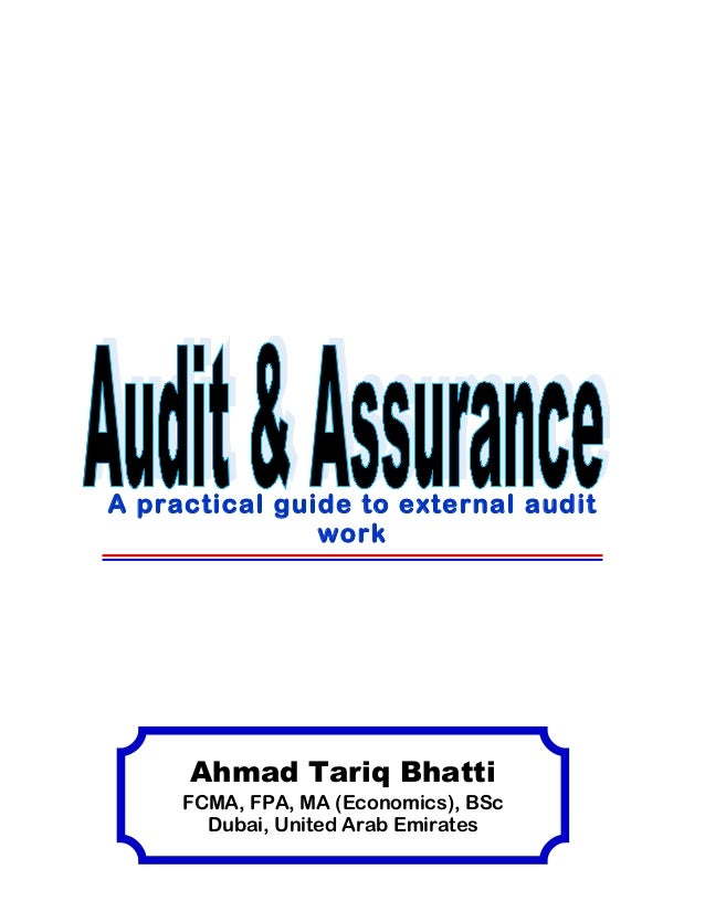A practical guide to external audit               work     Ahmad Tariq Bhatti     FCMA, FPA, MA (Economics), BSc       Dub...