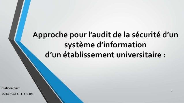 Approche pour l'audit de la sécurité d'un système d'information d'un établissement universitaire : Elaboré par : Mohamed A...