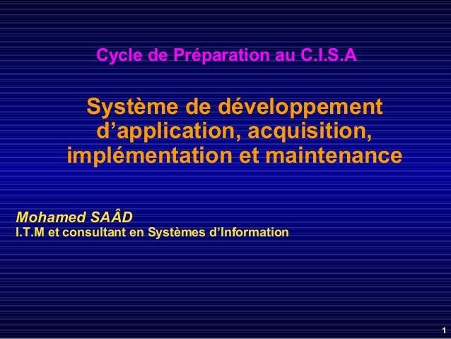 Cycle de Préparation au C.I.S.A  Système de développement d'application, acquisition, implémentation et maintenance Mohame...