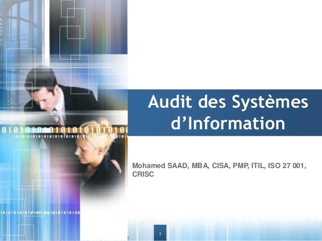 Audit des Systèmes d'Information Mohamed SAAD, MBA, CISA, PMP, ITIL, ISO 27 001, CRISC  © Mohamed SAAD, MBA, CISA, PMP, IT...