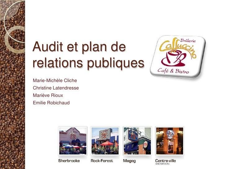 Audit et plan de relations publiques<br />Marie-MichèleCliche<br />Christine Latendresse<br />MarièveRioux<br />Emilie Rob...