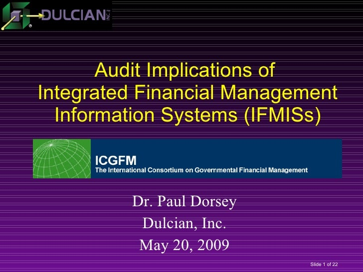 Audit Implications of   Integrated Financial Management  Information Systems (IFMISs) Dr. Paul Dorsey Dulcian, Inc. May 20...