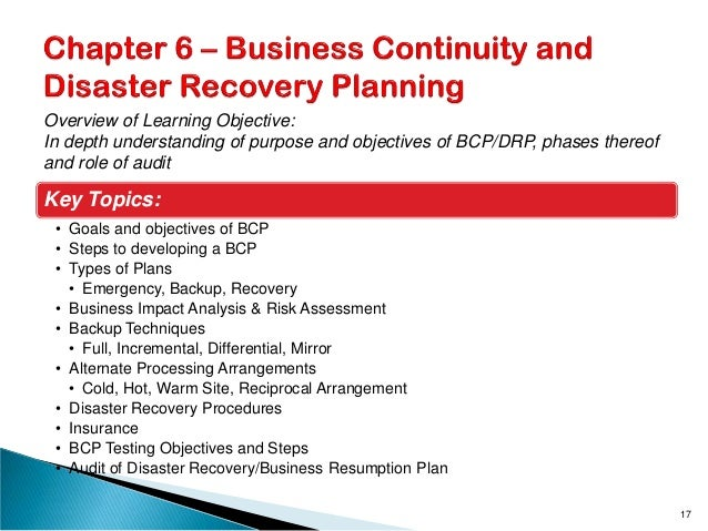 Key Topics: • Goals and objectives of BCP • Steps to developing a BCP • Types of Plans • Emergency, Backup, Recovery • Bus...