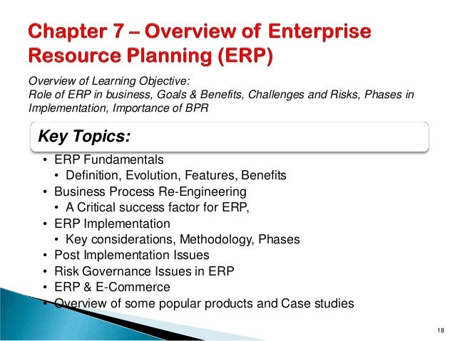 Key Topics: • ERP Fundamentals • Definition, Evolution, Features, Benefits • Business Process Re-Engineering • A Critical ...