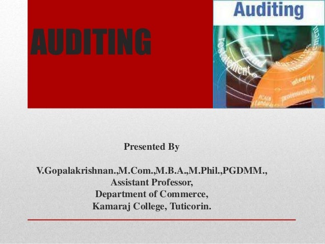 AUDITING Presented By V.Gopalakrishnan.,M.Com.,M.B.A.,M.Phil.,PGDMM., Assistant Professor, Department of Commerce, Kamaraj...