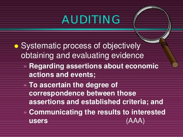 AUDITING l  Systematic process of objectively obtaining and evaluating evidence » Regarding assertions about economic acti...