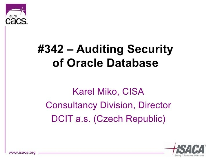 #342 – Auditing Security of Oracle Database Karel Miko, CISA Consultancy Division, Director DCIT a.s. (Czech Republic)