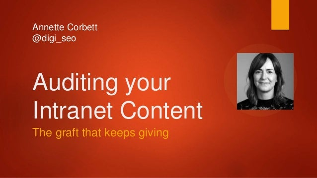 Annette Corbett @digi_seo Auditing your Intranet Content The graft that keeps giving